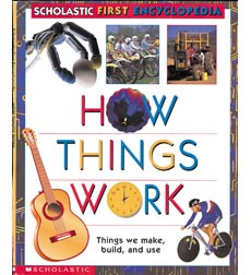 Scholastic First Encyclopedia: How Things Work
