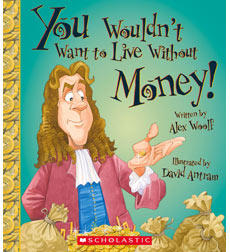 You Wouldn't Want to...: You Wouldn't Want to Live Without Money!