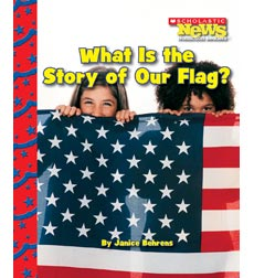 Scholastic News Nonfiction Readers—American Symbols: What Is the Story of Our Flag?