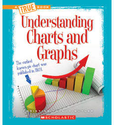 A True Book™—Information Literacy: Understanding Charts and Graphs