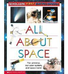 Scholastic First Encyclopedia: All About Space