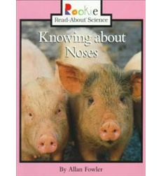 Rookie Read-About® Science—Animal Adaptations & Behavior: Knowing about Noses