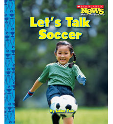 Scholastic News Nonfiction Readers—Sports: Let's Talk Soccer