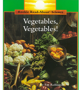 Rookie Read-About Science-Plants and Fungi: Vegetables, Vegetables!
