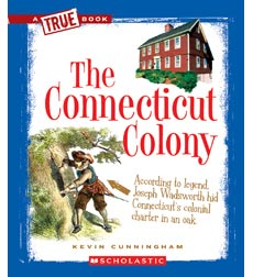 A True Book™—The Thirteen Colonies: The Connecticut Colony