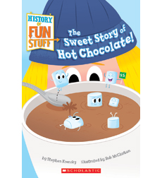 History of Fun Stuff: The Sweet Story of Hot Chocolate!