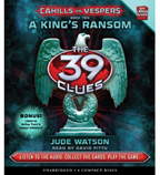39 Clues, The: Cahills vs. Vespers Book 2: A King's Ransom