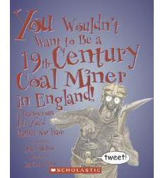You Wouldn't Want to Be a 19th-Century Coal Miner in England!