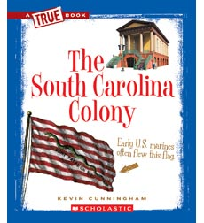 A True Book™—The Thirteen Colonies: The South Carolina Colony