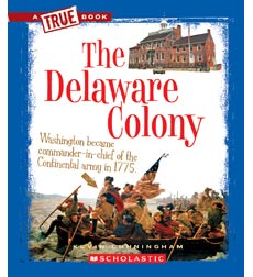 A True Book-The Thirteen Colonies: The Delaware Colony