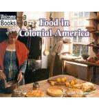 Welcome Books™—Colonial America: Food in Colonial America