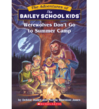The Adventures of the Bailey School Kids®: Werewolves Don't Go to Summer Camp
