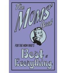 The Moms' Book: For The Mom Who's Best At Everything