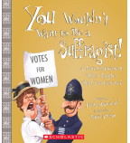You Wouldn't Want to Be a Suffragist!