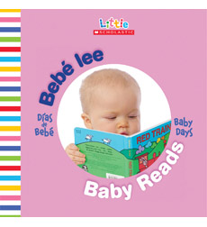 Little Scholastic—Baby Days Bilingual: Bebé lee / Baby Reads
