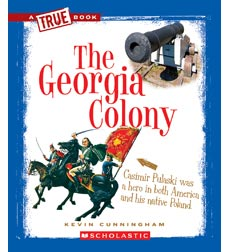 A True Book™—The Thirteen Colonies: The Georgia Colony