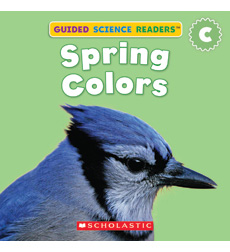 Guided Science Readers: Seasons-Level C: Spring Colors 9780545459723