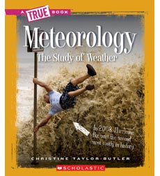 A True Book-Earth Science: Meteorology: The Study of Weather