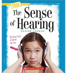 A True Book™—Health and the Human Body: The Sense of Hearing