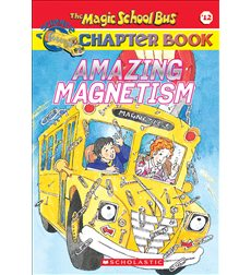 The Magic School Bus® Chapter Books: Amazing Magnetism