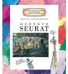 Getting to Know the World's Greatest Artists: Georges Seurat