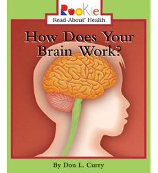 Rookie Read-About Health: How Does Your Brain Work?