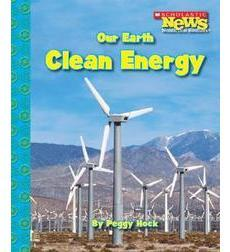 Scholastic News Nonfiction Readers—Conservation: Our Earth: Clean Energy