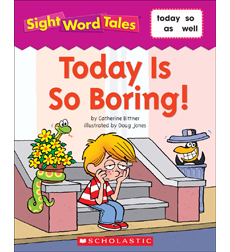 Sight Word Tales: Today Is So Boring!