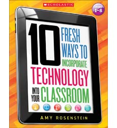10 Fresh Ways to Incorporate Technology Into Your Classroom