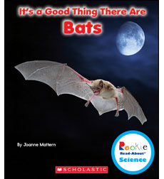 Rookie Read-About® Science—It's a Good Thing...: It's a Good Thing There Are Bats