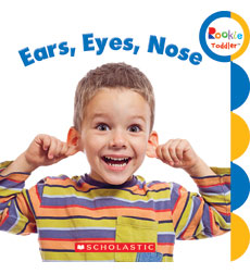 Rookie Toddler: Ears, Eyes, Nose