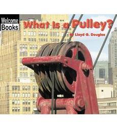 Welcome Books™—Simple Machines: What Is a Pulley?