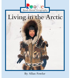 Rookie Read-About® Geography—Peoples and Places: Living in the Arctic