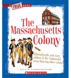 A True Book™—The Thirteen Colonies: The Massachusetts Colony