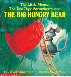 Little Mouse, Big Hungry Bear: The Little Mouse, the Red Ripe Strawberry, and the Big Hungry Bear
