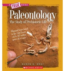 A True Book-Earth Science: Paleontology: The Study of Prehistoric Life