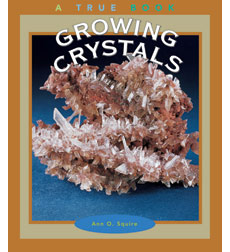 A True Book™—Earth Science: Growing Crystals