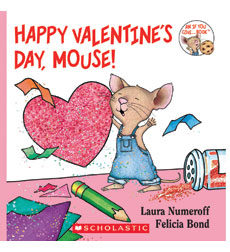 If You Give a Mouse: Happy Valentine's Day, Mouse!