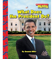 Scholastic News Nonfiction Readers—American Symbols: What Does the President Do?