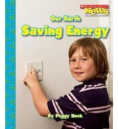 Scholastic News Nonfiction Readers—Conservation: Our Earth: Saving Energy
