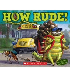 How Rude!: Real Bugs Who Won't Mind Their Manners