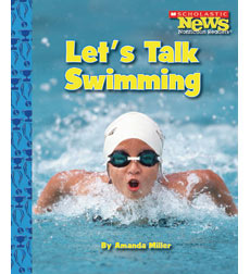 Scholastic News Nonfiction Readers—Sports: Let's Talk Swimming
