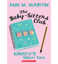 The Baby-Sitters Club®: #1 Kristy's Great Idea