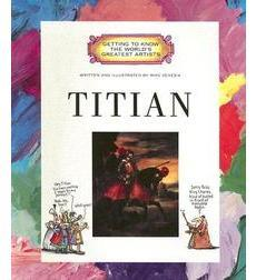 Getting to Know the World's Greatest Artists: Titian