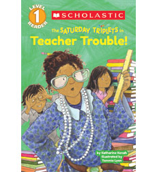 Scholastic Reader!® Level 1-The Saturday Triplets: Teacher Trouble!