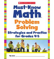 Must Know Math: Problem Solving Strategies and Practice for Grades 4-5