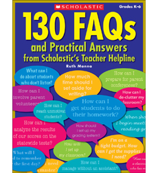 130 FAQs and Practical Answers From Scholastic's Teacher Helpline