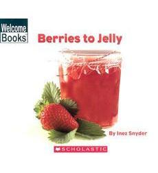 Welcome Books™—How Things Are Made: Berries to Jelly