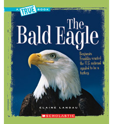 A True Book™—American History: The Bald Eagle