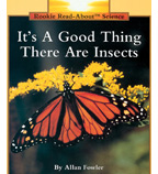Rookie Read-About® Science—Animals: It's a Good Thing There Are Insects